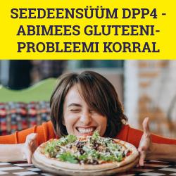 SEEDEENSÜÜM DPP4 - ABIMEES GLUTEENIPROBLEEMI KORRAL