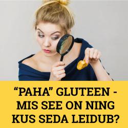 """""""PAHA"""" GLUTEEN - MIS SEE ON NING KUS SEDA LEIDUB"""