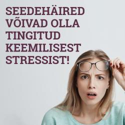 SEEDEHÄIRED VÕIVAD OLLA TINGITUD KEEMILISEST STRESSIST