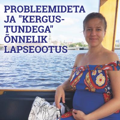 """PROBLEEMIDETA JA """"KERGUSTUNDEGA"""" ÕNNELIK LAPSEOOTUS"""