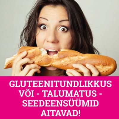 GLUTEENITUNDLIKKUS VÕI -TALUMATUS - SEEDEENSÜÜMID AITAVAD!