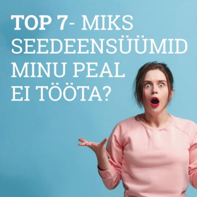 TOP 7- MIKS SEEDEENSÜÜMID MINU PEAL EI TÖÖTA?